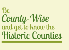 Be County-Wise and get to know the Historic Counties